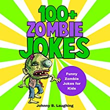 100+ Zombie Jokes: Funny Zombie Jokes for Kids: Halloween Jokes | Livre audio Auteur(s) : Johnny B. Laughing Narrateur(s) : Ryan Sitzberger