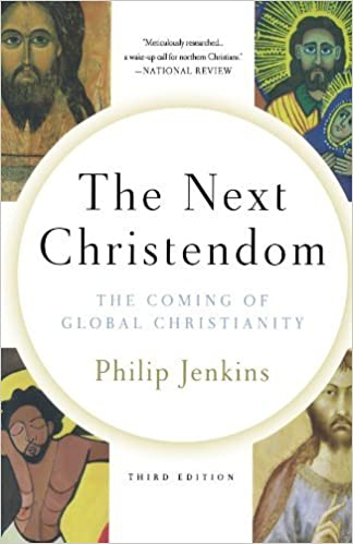 The Next Christendom: The Coming of Global Christianity (Future of ...