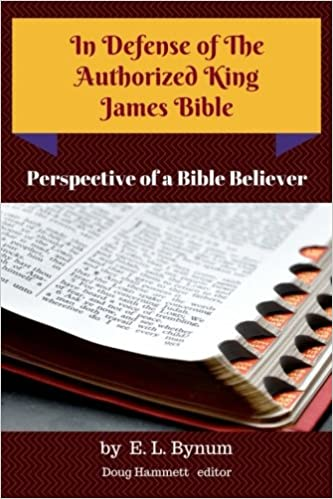 In Defense of the Authorized King James Bible: E  L  Bynum