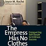 The Empress Has No Clothes: Conquering Self-Doubt to Embrace Success | Joyce M. Roche