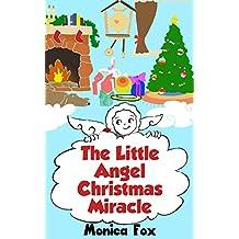 Christmas Stories: The Little Angel Christmas Miracle (Christmas Stories) (Christmas Picture Books) (Christmas Bedtime Stories) (Christmas Books for Kids) (Kids Christmas Pics) (Christmas Books 2014)