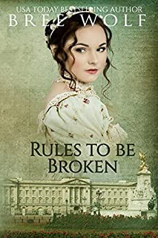 Rules to Be Broken: A Regency Romance (A Forbidden Love Novella Series Book 5) by [Wolf, Bree]