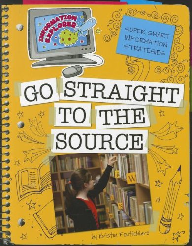 Go Straight to the Source (Information Explorer: Super Smart Information Strategies) by Cherry Lake Publishing