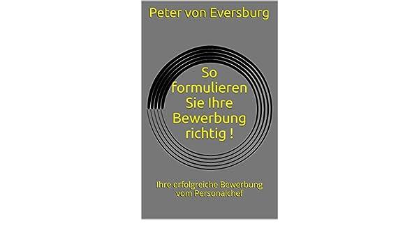 amazoncom so formulieren sie ihre bewerbung richtig ihre erfolgreiche bewerbung vom personalchef german edition ebook peter von eversburg kindle - Bewerbung Richtig Formulieren