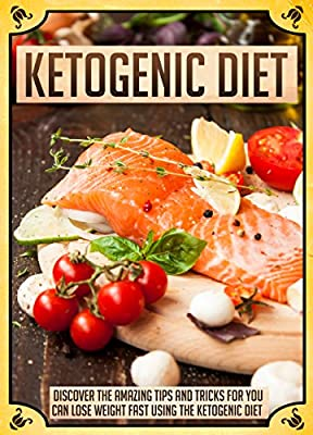 Ketogenic Diet: Discover The Amazing Tips And Tricks For You To Lose Weight Fast Using The Ketogenic Diet (Ketogenic diet for weight loss, Ketogenic diet ... Ketogenic diet recipes, Ketogenic diet pl)