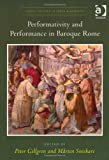 Performativity and Performance in Baroque Rome, Snickare, Mårten, 140942099X