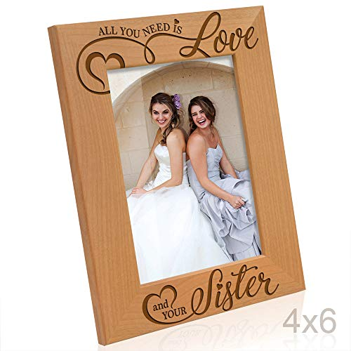 Kate Posh All You Need is Love and Your Sister Engraved Wood Picture Frame, Bridesmaids Gifts, Maid of Honor, Best Sister Ever, Birthday Gifts for Sister, My (4x6-Vertical)
