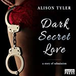 Dark Secret Love: A Story of Submission | Alison Tyler
