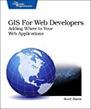 GIS for Web Developers : Adding Where to Your Web Applications, Davis, Scott, 0974514098
