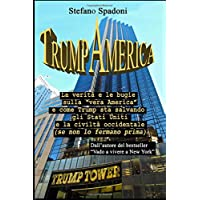 """TrumpAmerica: La verità e le bugie sulla """"vera America"""" le come Trump sta salvando gli Stati Uniti e la civiltà occidentale (se non lo fermano prima)"""