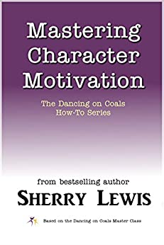 Mastering Character Motivation (The Dancing on Coals How-To Series Book 3) by [Lewis, Sherry]
