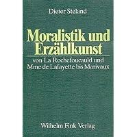 Moralistik und Erzählkunst. Von La Rochefoucauld und Mme de Lafayette bis Marivaux