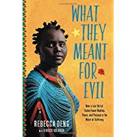 What They Meant for Evil: How a Lost Girl of Sudan Found Healing, Peace, and Purpose...