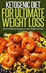 Ketogenic Diet for Ultimate Weight Loss: More Delicious Recipes to Lose Belly Fat Fast! [ ketogenic diet plan, ketogenic menu, ketogenic recipes, low carb diet, ketogenic cookbook]