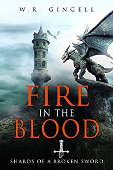 Fire In The Blood (Shards Of A Broken Sword Book 2) by [Gingell, W.R.]