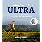 Runnning Your First Ultra: Customizable Training Plans for Your First 50K to 100-mile Race
