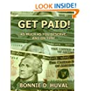 Get Paid!: As Much As You Deserve, and On Time