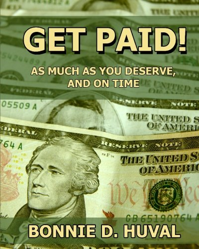 Get Paid!: As Much As You Deserve, and On Time ebook