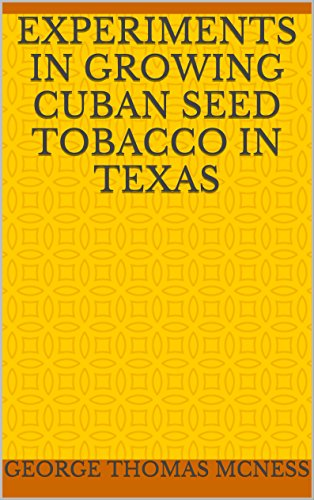 Experiments in Growing Cuban Seed Tobacco in - Tobacco Seed Cuban
