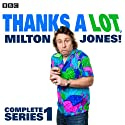 Thanks a Lot, Milton Jones!: Complete Series 1 Radio/TV Program by Milton Jones Narrated by Tom Goodman-Hill, Josie Lawrence, Dan Tetsell, Be Willbon, Milton Jones