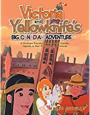 Victoria and Yellowknife's Big Canadian Adventure: A Children's Educational Story about Canada's Capitals in Their Provinces and Territories