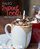 The Paleo Sweet Tooth: Gluten, Dairy, & Egg Free Recipes