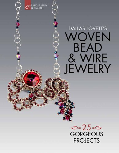Dallas Lovett's Woven Bead & Wire Jewelry: 25 Gorgeous Projects (Lark Jewelry & Beading Bead Inspirations)