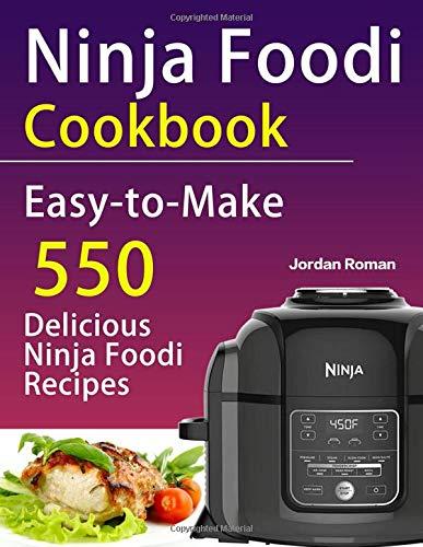 Ninja Foodi Cookbook: Easy - to - Make 550 Delicious Ninja ...