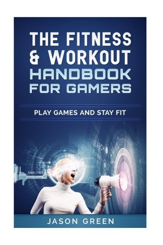 The Fitness Workout Handbook For Gamers Play Games Stay Fit