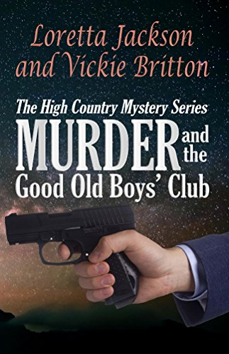 Murder and the Good Old Boys' Club (The High Country Mystery Series Book 7) by [Jackson, Loretta, Britton, Vickie]