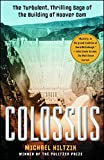 Colossus: The Turbulent, Thrilling Saga of the Building of Hoover Dam