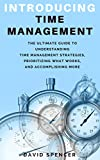 img - for Introducing Time Management: The Ultimate Guide to Understanding Time Management Strategies, Prioritizing What Works, and Accomplishing More book / textbook / text book