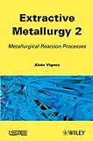 Extractive Metallurgy 2: Metallurgical Reaction Processes
