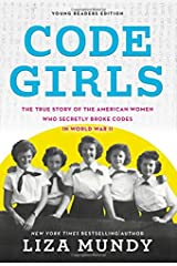 Code Girls: The True Story of the American Women Who Secretly Broke Codes in World War II (Young Readers Edition) Hardcover