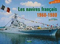 Les navires de guerre français 1960-1980 par Jean Moulin