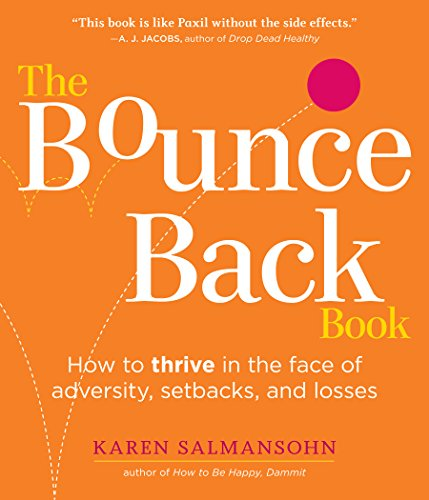 The Bounce Back Book: How to Thrive in the Face of Adversity, Setbacks, and Losses, by Karen Salmansohn