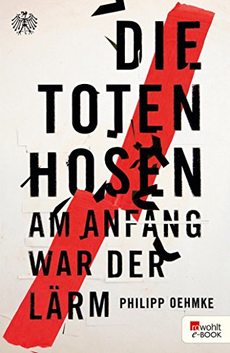 Hose Tote (Die Toten Hosen: Am Anfang war der Lärm (German Edition))