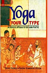 Yoga For Your Type: An Ayurvedic Approach to Your Asana Practice Paperback