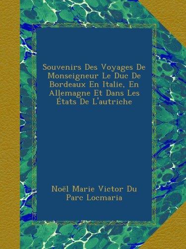 Souvenirs Des Voyages De Monseigneur Le Duc De Bordeaux En Italie  En Allemagne Et Dans Les  Tats De Lautriche  French Edition