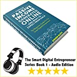 Types of Passive Income Generated Online and What to Expect from Each: The Beginners Guide for the Smart Digital Entrepreneur | Steven Scott