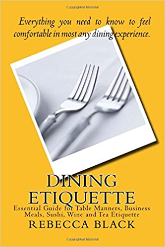 Amazon Dining Etiquette Essential Guide For Table Manners Business Meals Sushi Wine And Tea 9781500221942 Rebecca Black Walker