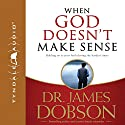 When God Doesn't Make Sense Audiobook by James C. Dobson Narrated by Mike Trout
