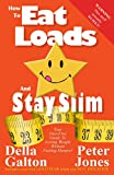 How To Eat Loads And Stay Slim: Your diet-free guide to losing weight without feeling hungry! (How To Do Everything And Be Happy)