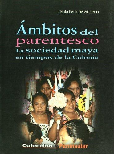 Ambitos del parentesco. La sociedad maya en tiempos de la Colonia (Peninsular: Estudios/ Peninsular: Studies) (Spanish Edition) [Paola Peniche Moreno] (Tapa Blanda)