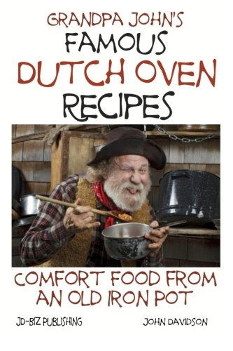 Grandpa John's Famous Dutch Oven Recipes: Comfort Food from an Old Iron Pot (Health Learning Series) (Volume 72) by John Davidson