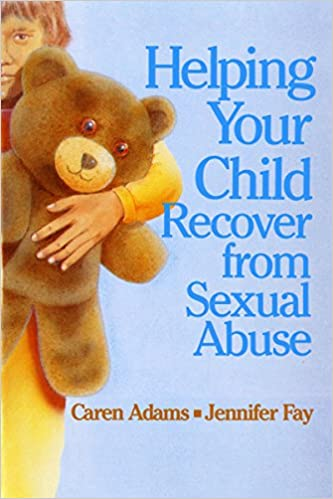 Helping Your Child Recover from Sexual Abuse 1st Edition