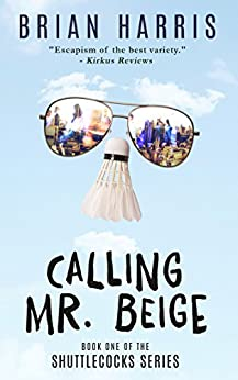 Calling Mr. Beige: Book One of the Shuttlecocks Series by [Harris, Brian]