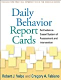 Daily Behavior Report Cards: An Evidence-Based System of Assessment and Intervention (The Guilford Practical Intervention in the Schools Series)