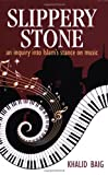 Slippery Stone : An Inquiry into Islam's Stance on Music, Baig, Khalid, 0975515713