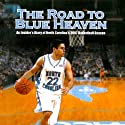 The Road to Blue Heaven: An Insider's Diary of North Carolina's 2007 Basketball Team Audiobook by Wes Miller, Adam Lucas, Roy Williams (foreward) Narrated by Ben Bartolone